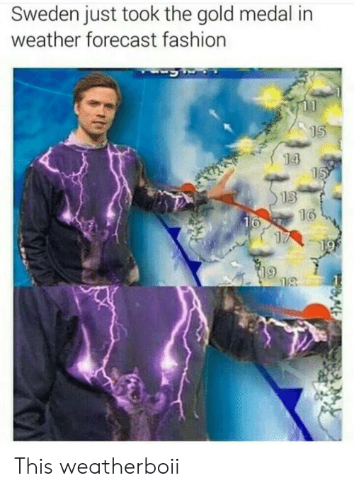 Sweden: Sweden just took the gold medal in  weather forecast fashion  15  14  15  13  16  16  17  19  18 This weatherboii