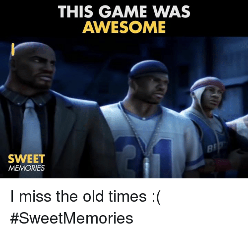 Awesomness: SWEET  MEMORIES  THIS GAME WAS  AWESOME I miss the old times :( #SweetMemories