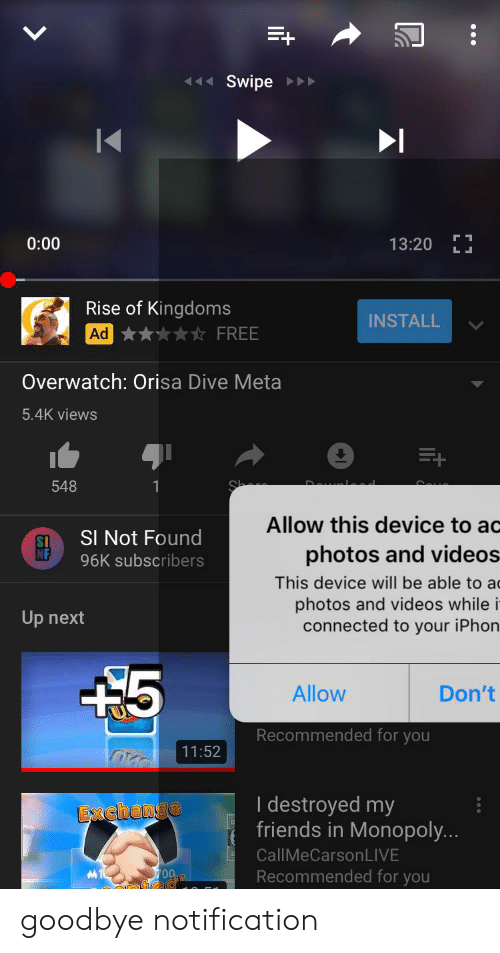 iphon: Swipe  0:00  13:20  LL  Rise of Kingdoms  Ad FREE  INSTALL  Overwatch: Orisa Dive Meta  5.4K views  548  Daelod  Allow this device to ac  SI Not Found  photos and videos  96K subscribers  This device will be able  ac  photos and videos while i  connected to your iPhon  Up next  5  Allow  Don't  Recommended for you  11:52  I destroyed my  friends in Monopoly...  Exchange  CallMeCarsonLIVE  M1  700  Recommended for you goodbye notification
