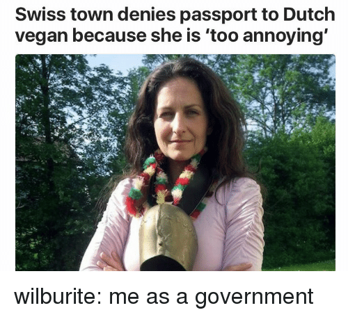 Passport: Swiss town denies passport to Dutch  vegan because she is 'too annoying wilburite: me as a government