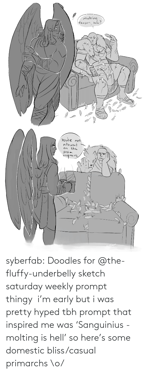 prompt: syberfab:  Doodles for @the-fluffy-underbelly​ sketch saturday weekly prompt thingy  i'm early but i was pretty hyped tbh prompt that inspired me was 'Sanguinius - molting is hell' so here's some domestic bliss/casual primarchs \o/