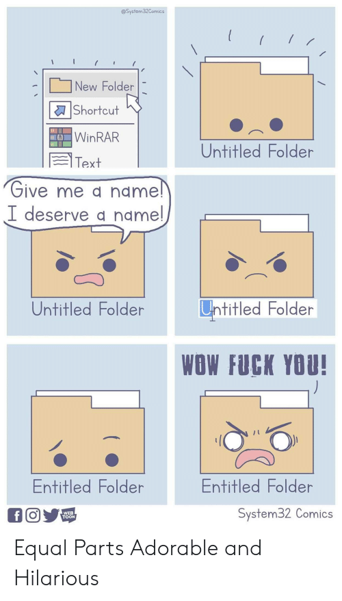 Fuck You, Wow, and Fuck: @System32Comics  New Folder  |Shortcut  WINRAR  Untitled Folder  Text  Give me a name!  I deserve a namel  Untitled Folder  Untitled Folder  WOW FUCK YOU!  Entitled Folder  Entitled Folder  System32 Comics  f O  WEB  TOON Equal Parts Adorable and Hilarious