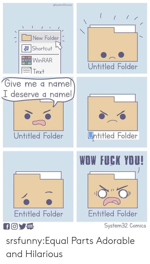 Fuck You, Tumblr, and Wow: @System32Comics  New Folder  Shortcut  WINRAR  Untitled Folder  Text  Give me a name!  I deserve a name!  Untitled Folder  Untitled Folder  WOW FUCK YOU!  Entitled Folder  Entitled Folder  System32 Comics  fO  WEB  TOON srsfunny:Equal Parts Adorable and Hilarious