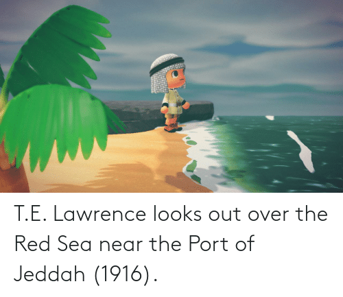 Lawrence: T.E. Lawrence looks out over the Red Sea near the Port of Jeddah (1916).