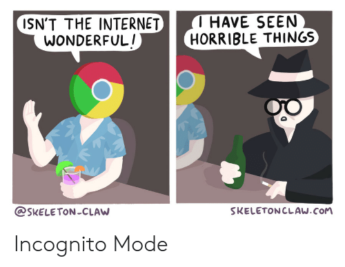 Have Seen: T HAVE SEEN  HORRIBLE THINGS  ISN'T THE INTERNET  WONDERFUL!  SKELETONCLAW  SKELETONCLAW.COM Incognito Mode