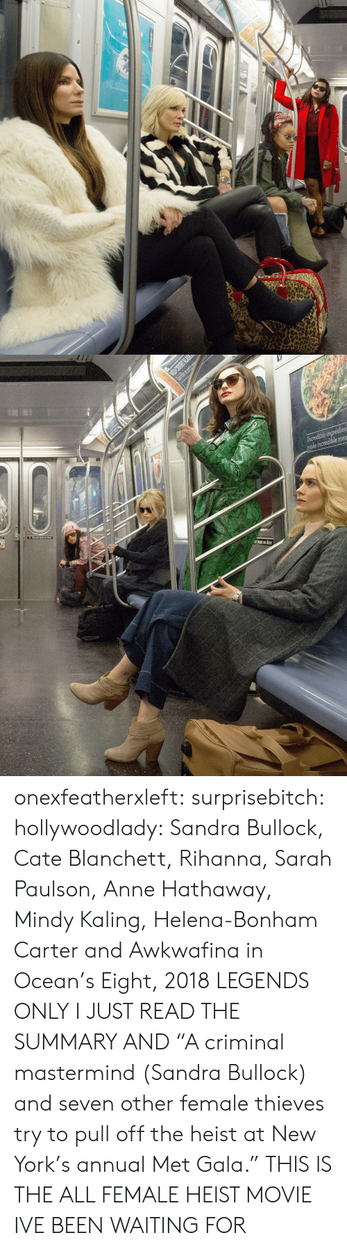 """Lean, New York, and Rihanna: t lean on door onexfeatherxleft:  surprisebitch:  hollywoodlady:    Sandra Bullock, Cate Blanchett, Rihanna, Sarah Paulson, Anne Hathaway, Mindy Kaling, Helena-Bonham Carter and Awkwafina in Ocean's Eight, 2018   LEGENDS ONLY  I JUST READ THE SUMMARY AND   """"A criminal mastermind (Sandra Bullock) and seven other female thieves try to pull off the heist at New York's annual Met Gala.""""  THIS IS THE ALL FEMALE HEIST MOVIE IVE BEEN WAITING FOR"""