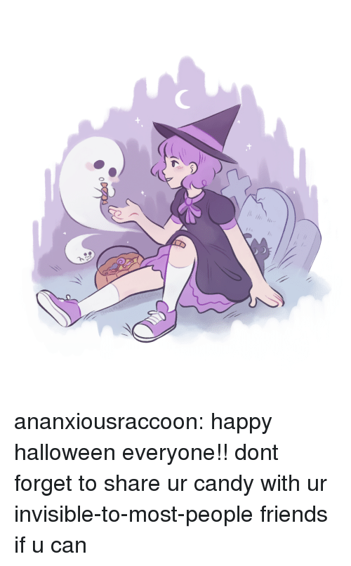 Candy, Friends, and Halloween: .t  li ananxiousraccoon:  happy halloween everyone!! dont forget to share ur candy with ur invisible-to-most-people friends if u can