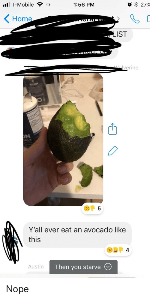 T-Mobile, Avocado, and Home: T-Mobile  1:56 PM  27%  Home  IST  verine  ALT  5  Y'all ever eat an avocado like  this  Austin  Then you starve V