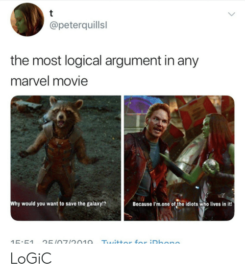 The Galaxy: t  @peterquillsl  the most logical argument in any  marvel movie  Why would you want to  save the galaxy!?  Because I'm.one of the idiots who lives in it!  Twittor for iDhono  15:51  25107/2010 LoGiC