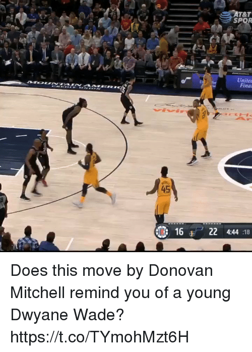 Dwyane Wade, Memes, and 🤖: T&T  SPOR  ti  Unite  Fina  45  16  22 4:44 :18 Does this move by Donovan Mitchell remind you of a young Dwyane Wade?  https://t.co/TYmohMzt6H