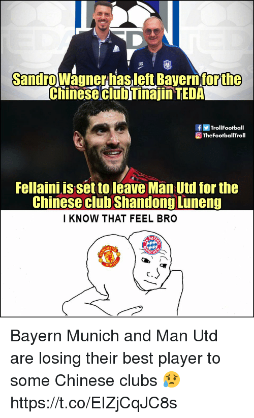 Club, Memes, and Best: T US  Sandrowagnerhasleft Bavern for  the  Chinese clubTinajin TEDA  fTrollFootball  TheFootbaTroll  Fellaini is set to leave Man Utd for the  Chinese club Shandong Luneng  I KNOW THAT FEEL BRO  BAY  AEST  UNI Bayern Munich and Man Utd are losing their best player to some Chinese clubs 😥 https://t.co/EIZjCqJC8s