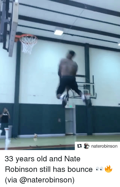 Nate Robinson: t1naterobinson 33 years old and Nate Robinson still has bounce 👀🔥 (via @naterobinson)