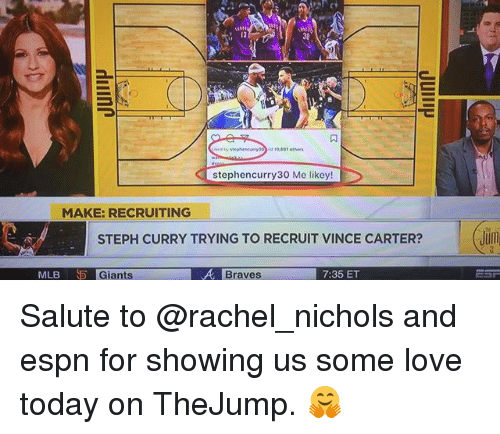 Basketball, Espn, and Golden State Warriors: t4  30  stephencurry30 Me likey!  MAKE: RECRUITING  STEPH CURRY TRYING TO RECRUIT VINCE CARTER?  Jum  LB  Giants  A Br  Braves  7:35 ET Salute to @rachel_nichols and espn for showing us some love today on TheJump. 🤗