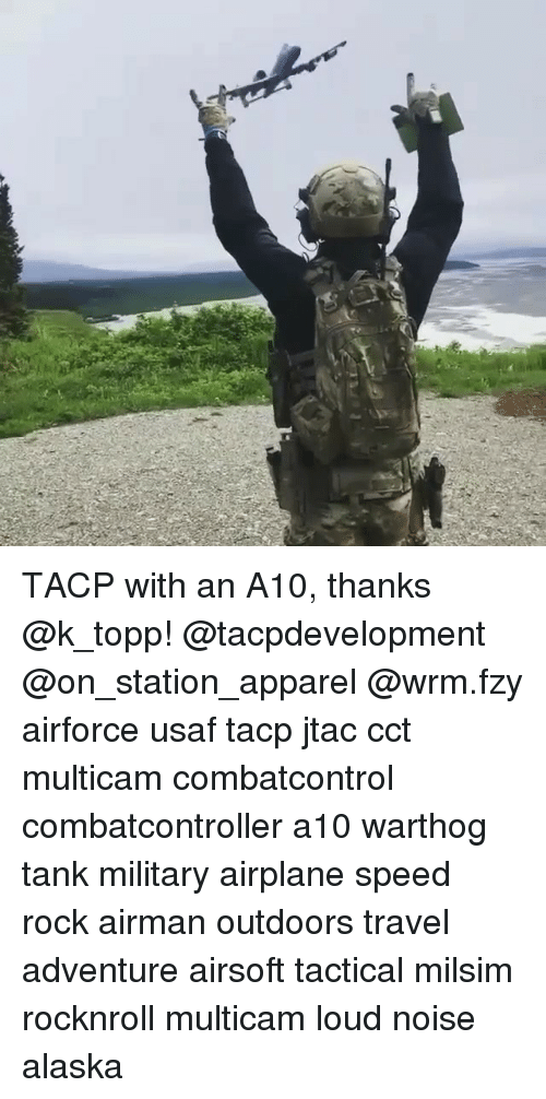 a10 warthog: TACP with an A10, thanks @k_topp! @tacpdevelopment @on_station_apparel @wrm.fzy airforce usaf tacp jtac cct multicam combatcontrol combatcontroller a10 warthog tank military airplane speed rock airman outdoors travel adventure airsoft tactical milsim rocknroll multicam loud noise alaska