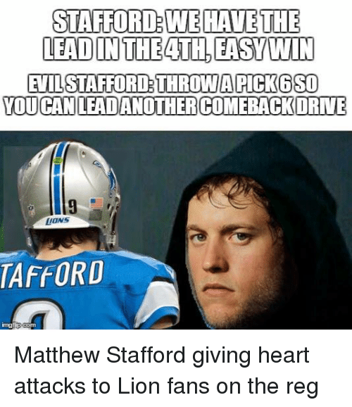 Nfl, Lion, and Lions: TAFFORD  THEATH HAVE THE  WIN  SSO  EASY PICK WE LEADANOTHERCOMEBACKDRNE Matthew Stafford giving heart attacks to Lion fans on the reg