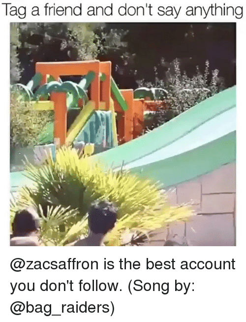 bag raiders: Tag a friend and don't say anything @zacsaffron is the best account you don't follow. (Song by: @bag_raiders)