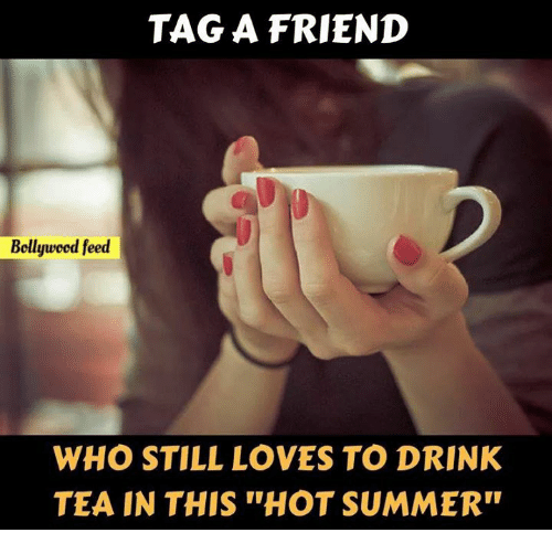 """Drink Tea: TAG A FRIEND  Bollywood feed  WHO STILL LOVES TO DRINK  TEA IN THIS """"HOT SUMMER"""""""