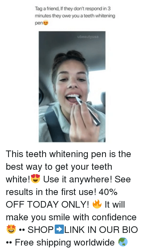 Confidence, Best, and Free: Tag a friend, If they don't respond in 3  minutes they owe you a teeth whitening  pen  ubeautyusa This teeth whitening pen is the best way to get your teeth white!😍 Use it anywhere! See results in the first use! 40% OFF TODAY ONLY! 🔥 It will make you smile with confidence 🤩 •• SHOP➡️LINK IN OUR BIO •• Free shipping worldwide 🌏