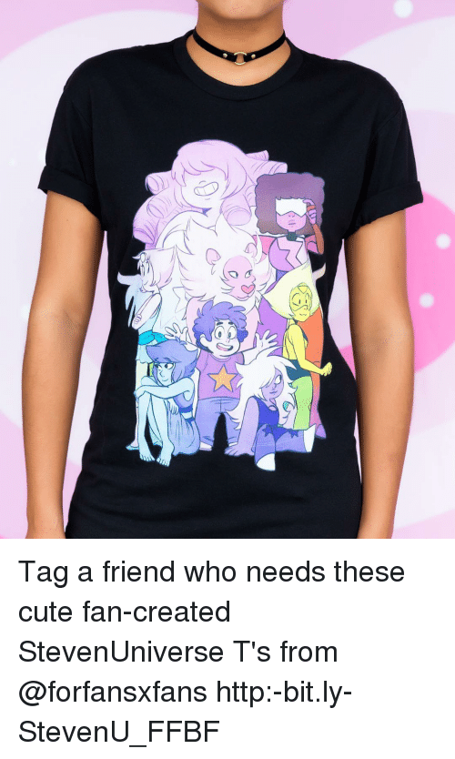 tag a friend who: Tag a friend who needs these cute fan-created StevenUniverse T's from @forfansxfans http:-bit.ly-StevenU_FFBF