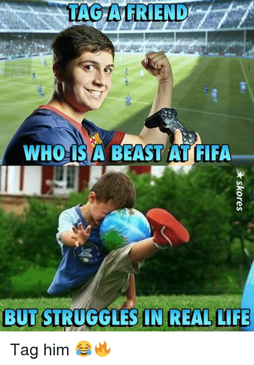 whois: TAG A FRIEND  WHOIS A BEAST AT FIFA  BUT STRUGGLES IN REAL LIFE  N REAL LIFE Tag him 😂🔥