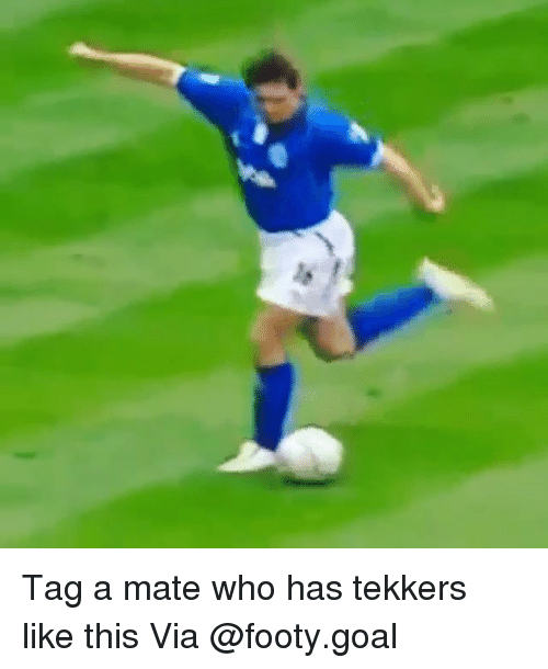 Tekkers: Tag a mate who has tekkers like this Via @footy.goal