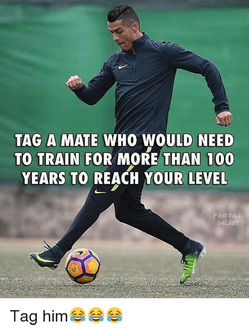 foot ball: TAG A MATE WHO WOULD NEED  TO TRAIN FOR MORE THAN 100  YEARS TO REACH YOUR LEVEL  FOOT BALL  GA A Tag him😂😂😂