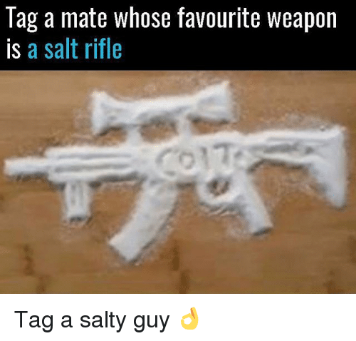Salting: Tag a mate whose favourite weapon  is a salt rifle Tag a salty guy 👌