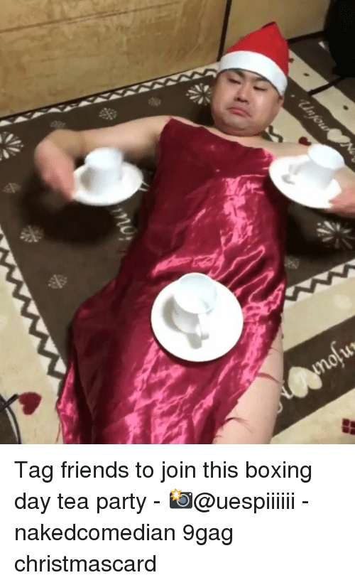 9gag, Boxing, and Friends: Tag friends to join this boxing day tea party - 📸@uespiiiiii - nakedcomedian 9gag christmascard