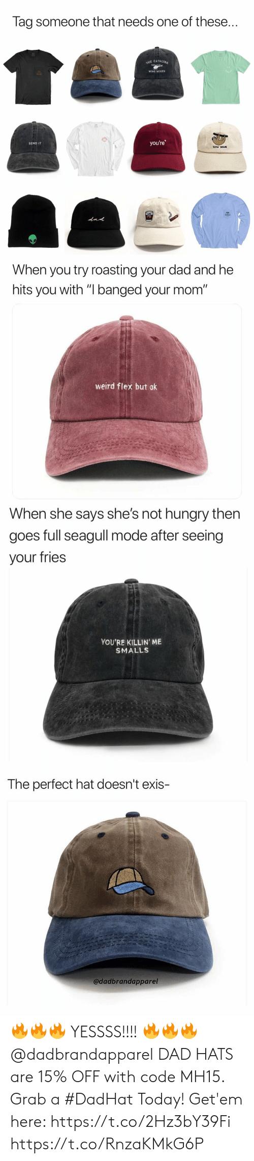 """catalina wine mixer: Tag someone that needs one of these..  E CATALINA  WINE MIXER  you're  SEND IT  SLOW DOWN   When you try roasting your dad and he  hits you with """"I banged your mom""""  weird flex but ok   When she says she's not nungry tnen  goes full seagull mode after seeing  your fries  YOU'RE KILLIN' ME  SMALLS   The perfect hat doesn't exis-  @dadbrandapparel 🔥🔥🔥 YESSSS!!!! 🔥🔥🔥 @dadbrandapparel DAD HATS are 15% OFF with code MH15. Grab a #DadHat Today! Get'em here: https://t.co/2Hz3bY39Fi https://t.co/RnzaKMkG6P"""