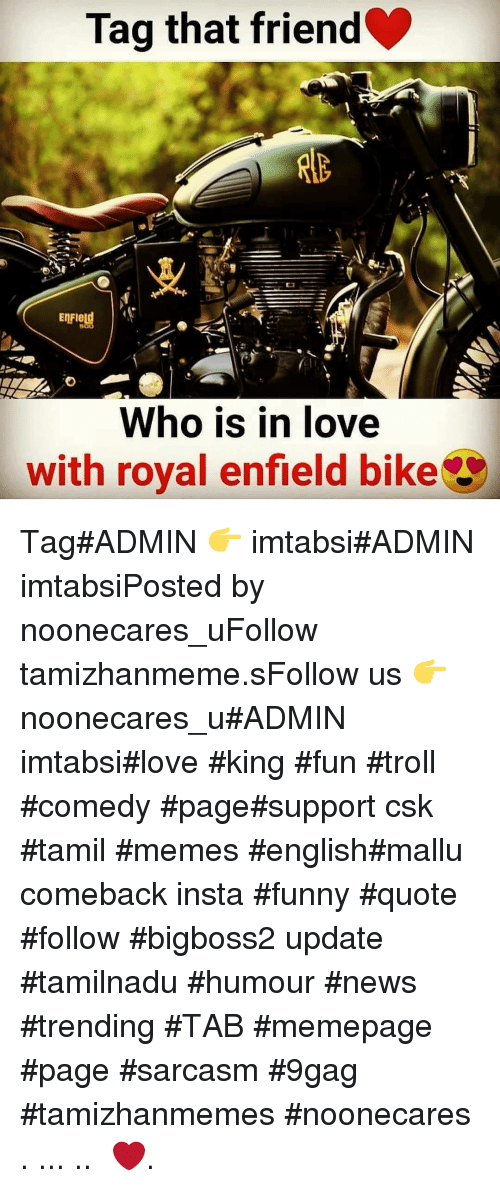 Tamil Memes: Tag that friend  EnFIetd  Who is in love  with royal enfield bike Tag#ADMIN 👉 imtabsi#ADMIN imtabsiPosted by noonecares_uFollow tamizhanmeme.sFollow us 👉 noonecares_u#ADMIN imtabsi#love #king #fun #troll #comedy #page#support csk #tamil #memes #english#mallu comeback insta #funny #quote #follow #bigboss2 update #tamilnadu #humour #news #trending #TAB #memepage #page #sarcasm #9gag #tamizhanmemes #noonecares ○. ... .. ‎❤️.