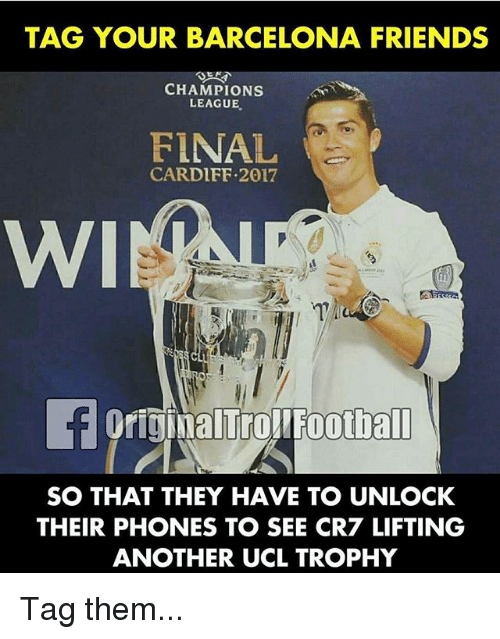 Barcelona, Finals, and Friends: TAG YOUR BARCELONA FRIENDS  CHAMPIONS  LEAGUE,  FINAL  CARDIFF.2017  WI  OriginalTrolFoothall  SO THAT THEY HAVE TO UNLOCK  THEIR PHONES TO SEE CR7 LIFTING  ANOTHER UCL TROPHY Tag them...