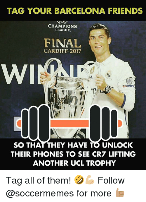 champions league final: TAG YOUR BARCELONA FRIENDS  EN  CHAMPIONS  LEAGUE  FINAL  CARDIFF 2017  WI  SO THAT THEY HAVE  TO UNLOCK  THEIR PHONES TO SEE CR7 LIFTING  ANOTHER UCL TROPHY Tag all of them! 🤣💪🏼 Follow @soccermemes for more 👍🏽