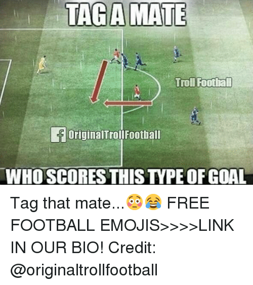 Trol: TAGAMATE  Trol Foothal  OriginalTrollFootball  WHOSCORES THIS TYPE OF GOAL Tag that mate...😳😂 FREE FOOTBALL EMOJIS>>>>LINK IN OUR BIO! Credit: @originaltrollfootball