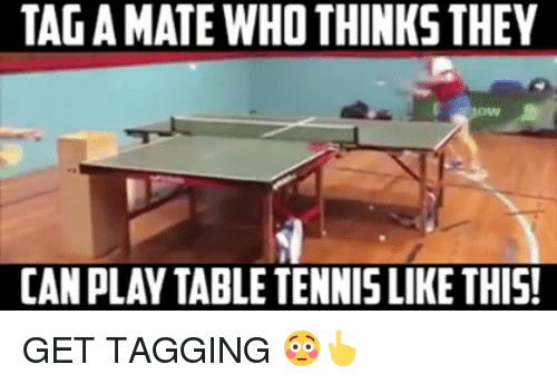 tenny: TAGAMATE WHO THINKS THEV  CAN PLAY TABLE TENNIS LIKETHIS! GET TAGGING 😳👆