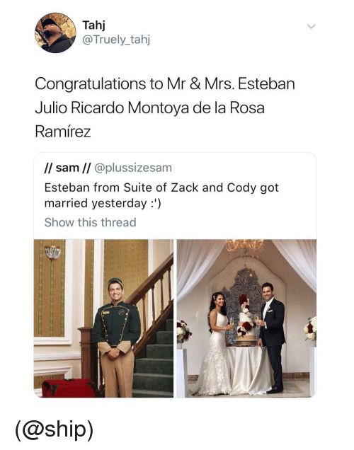 Esteban Julio Ricardo: Tahj  @Truely_tahj  Congratulations to Mr & Mrs. Esteban  Julio Ricardo Montoya de la Rosa  Ramírez  l/ sam // @plussizesam  Esteban from Suite of Zack and Cody got  married yesterday:')  Show this thread (@ship)