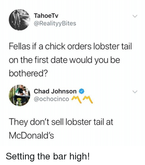 McDonalds, Memes, and Date: TahoeTv  @RealityyBites  Fellas if a chick orders lobster tail  on the first date would you be  bothered?  Chad Johnson  @ochocinco AI 서  They don't sell lobster tail at  McDonald's Setting the bar high!