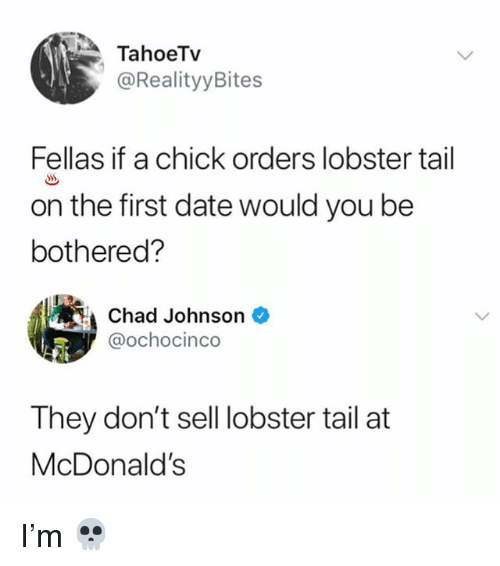 McDonalds, Memes, and Date: TahoeTv  @RealityyBites  Fellas if a chick orders lobster tail  on the first date would you be  bothered?  Chad Johnson  @ochocinco  They don't sell lobster tail at  McDonald's I'm 💀