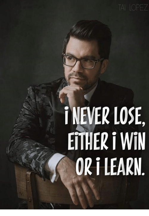 Tai Lopez: TAI LOPEZ  i NEVER LOSE  EITHER i WiN  OR LEARN