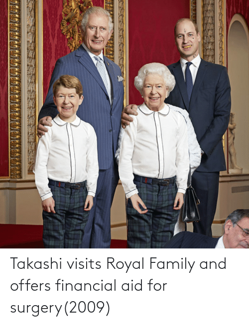 Royal family: Takashi visits Royal Family and offers financial aid for surgery(2009)