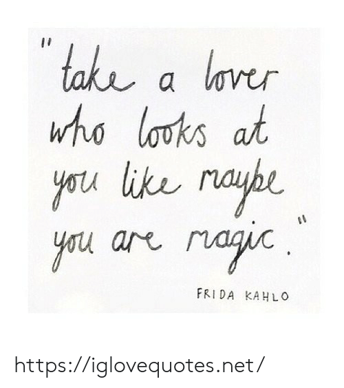 Looks At: take a laver  who looks at  ike raybe  yotu  паjic.  noh  are  FRIDA KAHLO https://iglovequotes.net/