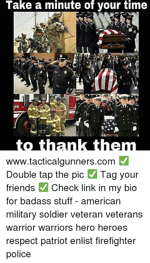 Tag Your Friends: Take  a  minute  of  your  time  to thank them www.tacticalgunners.com ✅ Double tap the pic ✅ Tag your friends ✅ Check link in my bio for badass stuff - american military soldier veteran veterans warrior warriors hero heroes respect patriot enlist firefighter police