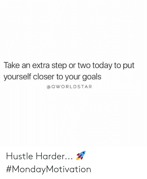 Goals, Today, and Hood: Take an extra step or two today to put  yourself closer to your goals  @ QWORLDSTAR Hustle Harder... 🚀 #MondayMotivation