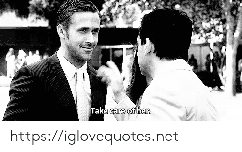 Her, Net, and Take Care: Take care of her. https://iglovequotes.net