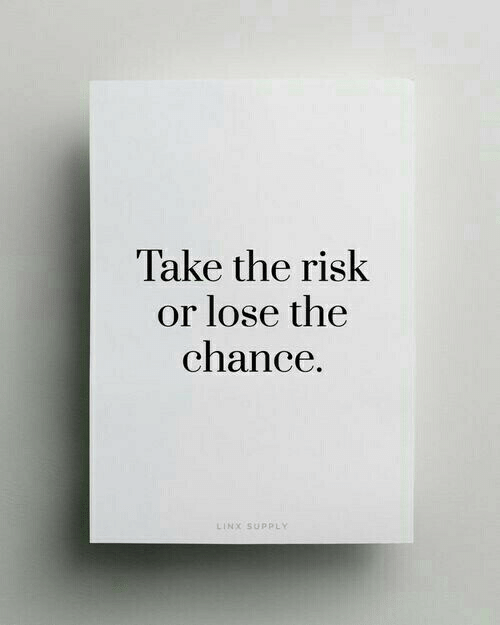 risk: Take the risk  or lose the  chance.  INX SUPPL