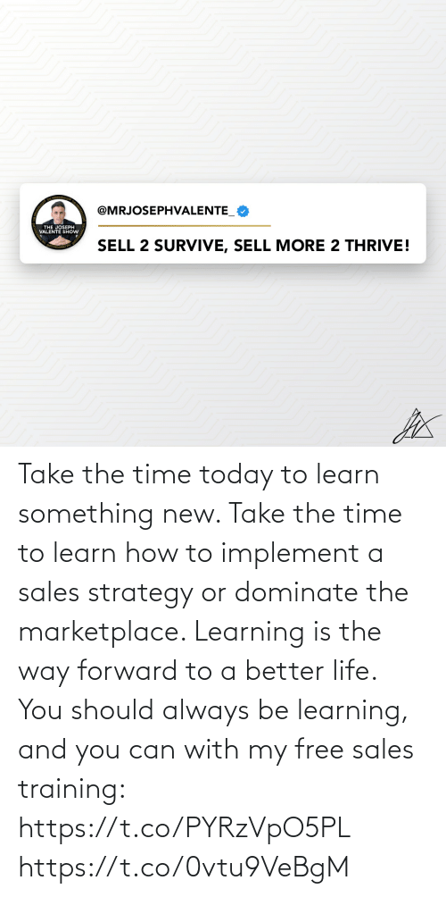 sales: Take the time today to learn something new. Take the time to learn how to implement a sales strategy or dominate the marketplace.   Learning is the way forward to a better life. You should always be learning, and you can with my free sales training: https://t.co/PYRzVpO5PL https://t.co/0vtu9VeBgM