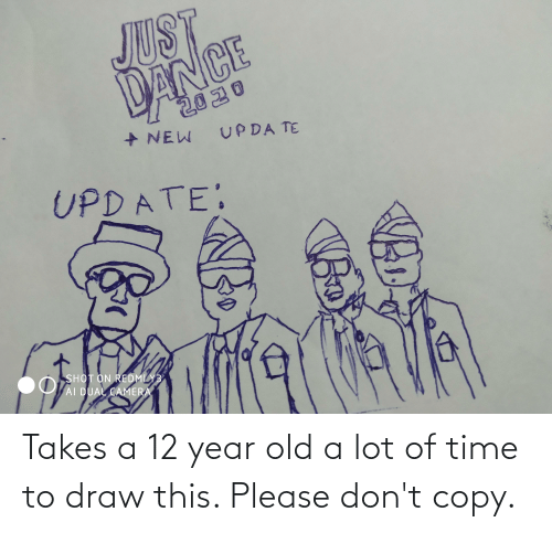 12 Year: Takes a 12 year old a lot of time to draw this. Please don't copy.