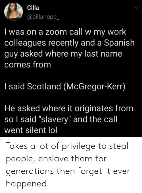 Takes: Takes a lot of privilege to steal people, enslave them for generations then forget it ever happened