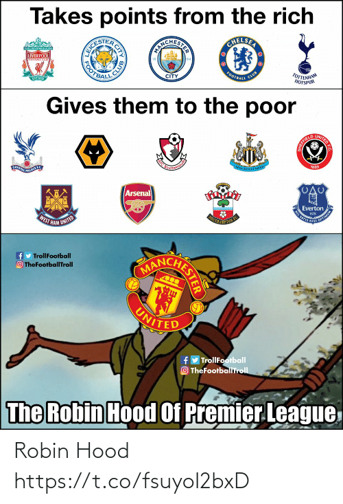 robin: Takes points from the rich  CHELSEA  ANCHESTEAN  OCESTER  TOULL NEVIR WALK ALONI  LIVERPOOL  FOOTBALL  TOTTENHAM  HOTSPUR  CITY  EST-1892  CLUB  Gives them to the poor  UNITED EC  SHEFFIELD  EWCASTLE UNITED  1889  OUrnemo  YSTAL PALACE FC  Arsenal  Everton  NIL SATIE NSI OPTIMUM  WEST HAM  SOUTHANPTON FC  UNITED  CONCHETES  fy TrollFootball  O TheFootballTroll  UNITED  fy TrollFootball  O TheFootballTroll  The Robin Hood Of Premier.League  R CITY  CLUB  FOOT Robin Hood https://t.co/fsuyoI2bxD