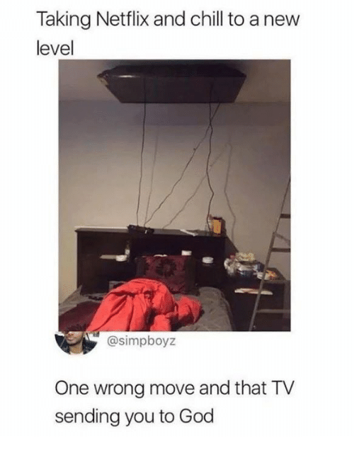 Netflix and chill: Taking Netflix and chill to a new  level  @simpboyz  One wrong move and that TV  sending you to God