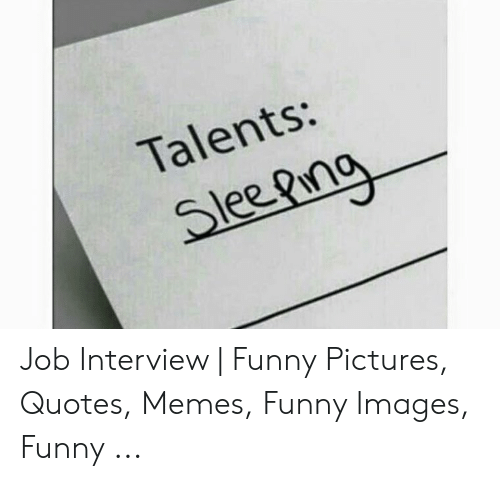 Talents Slee Pina Job Interview Funny Pictures Quotes
